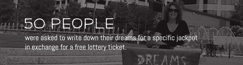 Fifty people were asked to write down their dreams for a specific jackpot in exchange for a free lottery ticket.
